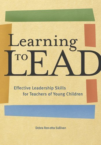 Learning to Lead: Effective Leadership Skills for Teachers of Young Children by Debra Ren-Etta Sullivan (2003-04-01)
