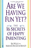 img - for Are We Having Fun Yet?: The 16 Secrets of Happy Parenting book / textbook / text book