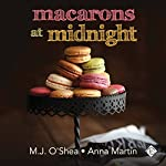 Macarons at Midnight | M.J. O'Shea,Anna Martin