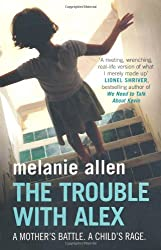 The Trouble with Alex: A Mother's Battle. A Child's Rage
