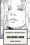 Charlize Theron Adult Coloring Book: Academy Award Winner and the Sexy Actress, Beautiful Blonde and Philantropist Inspired Adult Coloring Book (Charlize Theron Books)