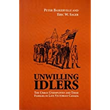 Unwilling idlers: The urban unemployed and their families in late Victorian Canada