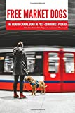 img - for Free Market Dogs: The Human-Canine Bond in Post-Communist Poland (New Directions in the Human-animal Bond) book / textbook / text book