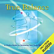 True Balance: A Chakra Guide for Renewing Your Body, Mind, and Spirit   Sonia Choquette
