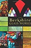 The Berkshire Glass Works, Julie L. Sloan and William J. Patriquin, 160949282X