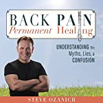 Back Pain Permanent Healing: Understanding the Myths, Lies, and Confusion | Steven Ray Ozanich