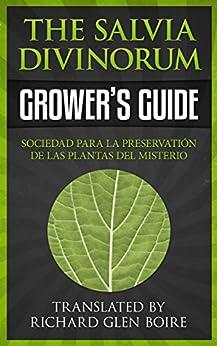 Salvia Divinorum Growers Guide: How to Grow Salvia Divinorum by [Sociedad para la Preservation de las Plantas del Misterio de las Plantas del Misterio]