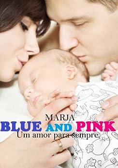 BLUE AND PINK: Um amor para sempre. por [Estórias da Marja]