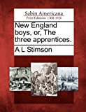 New England Boys, or, the Three Apprentices, A. L. Stimson, 127581378X