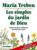 Les simples du jardin de Dieu: Pratique des plantes médicinale pour bien-etre et sa