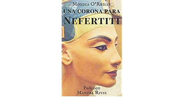 Amazon.com: UNA CORONA PARA NEFERTITI (trilogia: Nefertiti Saga nº 1) (Spanish Edition) eBook: Monica O Reilly: Kindle Store
