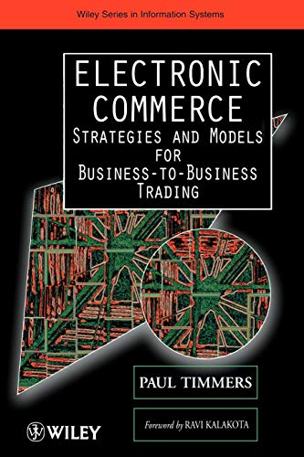 Electronic Commerce: Strategies and Models for Business-to-Business Trading (Strategies For Competitive Advantage In Electronic Commerce)
