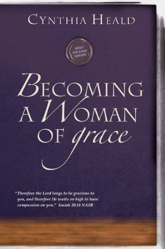 "Becoming a Woman of Grace: ""Therefore the Lord longs to be gracious to you, and therefore He waits on high to have compassion on you."" Isaiah 30:18 PDF Text fb2 book"