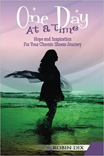 One Day At A Time Hope And Inspiration For Your Chronic Illness