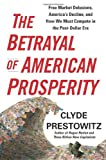 The Betrayal of American Prosperity, Clyde Prestowitz, 1439119791