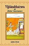 Vijnanabhairava or Divine Consciousness: A Treasury of 112 Types of Yoga (English and Sanskrit Edition)