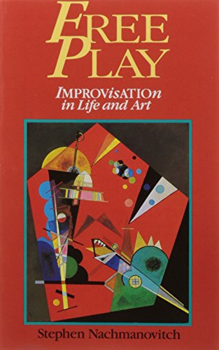 Free Play: Improvisation in Life and Art [Stephen Nachmanovitch] (Tapa Blanda)