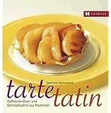 Tarte Tatin: Raffinierte Obst- und Gemüsekuchen aus der Tarte-Tatin-Form