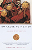 So Close to Heaven: The Vanishing Buddhist Kingdoms of the Himalayas (Vintage Departures)
