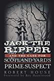 Jack the Ripper and the Case for Scotland Yard's Prime Suspect by Robert House (2011-05-01)