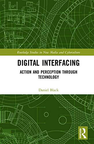 Digital Interfacing: Action and Perception through Technology (Routledge Studies in New Media and Cyberculture)-cover