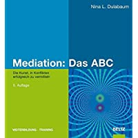 Mediation: Das ABC: Die Kunst, in Konflikten erfolgreich zu vermitteln (Beltz Weiterbildung)