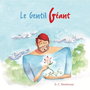 Le gentil géant: Un conte pour rêveurs de tous âges Audiobook by D. C. Morehouse Narrated by Céline Diebold, Jean-Noel Cado