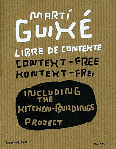 Marti Guixé libre de contexte / context-free / kontext-frei: Including the Kitchen-buildings Project