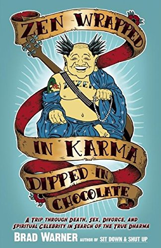 Zen Wrapped in Karma Dipped in Chocolate: A Trip Through Death, Sex, Divorce, and Spiritual Celebrity in Search of the True Dharma Spiritual Chocolate