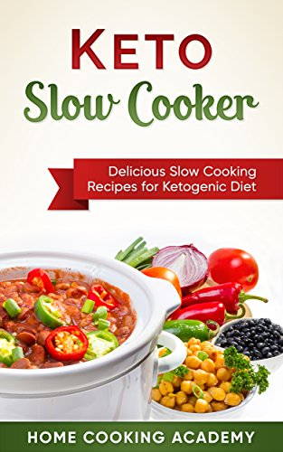 Keto Slow Cooker: Delicious Slow Cooking Recipes for the Ketogenic Diet (Home Cooking Academy Book 1) by Gordon Puck