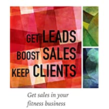 Get Leads, Boost Sales and Keep Clients: Get sales in your fitness business