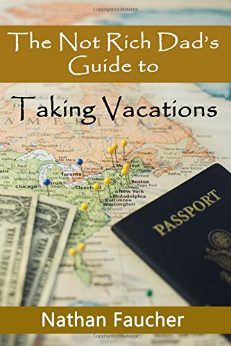 Download The Not Rich Dad's Guide to Taking Vacations ebook