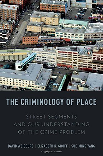 The Criminology of Place: Street Segments and Our Understanding of the Crime Problem by David L. Weisburd (2012-11-22)