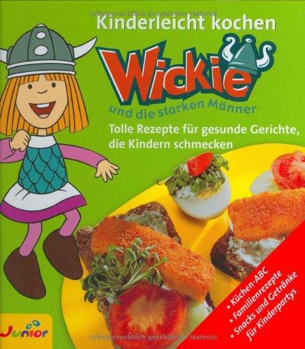 Kinderleicht kochen mit Wickie und die starken Männer. Tolle Rezepte für gesunde Gerichte, die Kindern schmecken