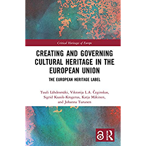 Creating and Governing Cultural Heritage in the European Union: The European Heritage Label (Critical Heritages of…