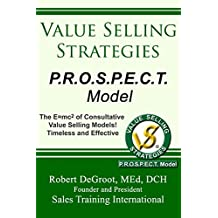 Value Selling Strategies P.R.O.S.P.E.C.T. Model: Prevent Price Objections by Selling Value