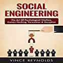 Social Engineering: The Art of Psychological Warfare, Human Hacking, Persuasion, and Deception Audiobook by Vince Reynolds Narrated by Jim D. Johnston
