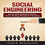 Social Engineering: The Art of Psychological Warfare, Human Hacking, Persuasion, and Deception | Vince Reynolds