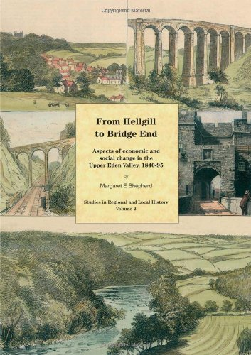 From Hellgill to Bridge End: Aspects of Economic and Social Change in the Upper Eden Valley Circa 1840–1895 (Studies in