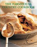 The Farmhouse Country Cookbook: 170 Traditional Recipes Shown In 580 Evocative Step-By-Step Photographs