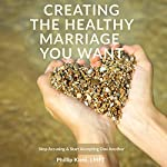 Creating the Healthy Marriage You Want: Stop Accusing & Start Accepting One Another | Phillip Kiehl LMFT