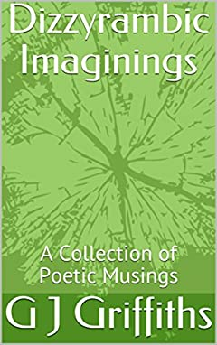 Dizzyrambic Imaginings: A Collection of Poetic Musings