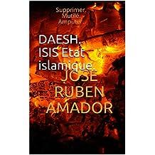DAESH. ISIS  Etat islamique. (Supprimer. Mutilé.  Amputer.) (French Edition)