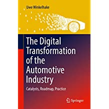 The Digital Transformation of the Automotive Industry: Catalysts, Roadmap, Practice