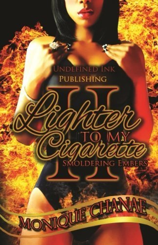 Lighter to My Cigarette 2: Smoldering Embers by Monique Chanae (2013-09-13)