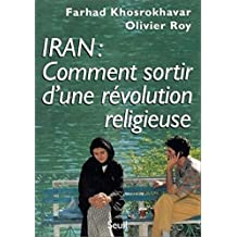 Iran : comment sortir d'une révolution religieuse (French Edition)