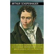 Le Monde comme volonté et comme représentation (Intégrale, les 4 Livres) (French Edition)
