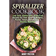 Spiralizer Cookbook: Low Carb, Gluten-Free, Grain-Free Recipes for Your Favorite Noodles, Pastas, Soups, Salads with a Healthy Approach (Spiralizer Recipes Book 1)