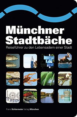 Münchner Stadtbäche: Reiseführer zu den Lebensadern einer Stadt