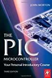 img - for The PIC Microcontroller: Your Personal Introductory Course: 3rd (Third) edition book / textbook / text book